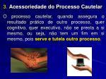 3 acessoriedade do processo cautelar