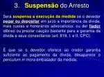 3 suspens o do arresto