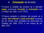 4 cessa o do arresto