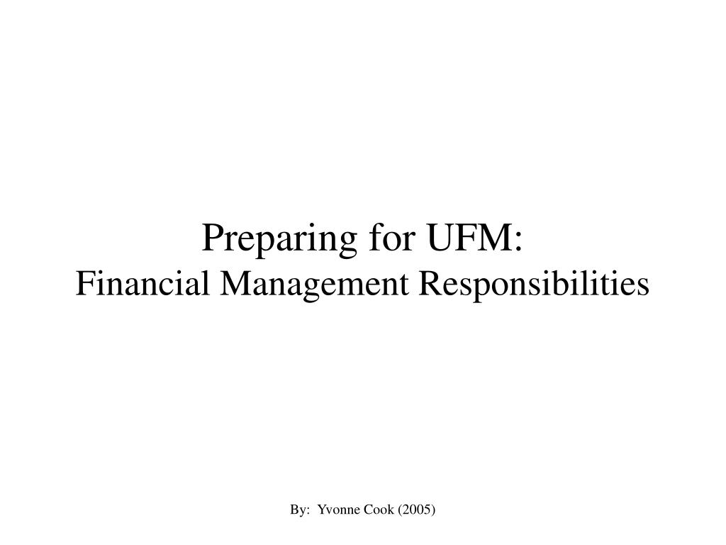preparing for ufm financial management responsibilities l.