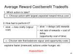 average reward cost benefit tradeoffs