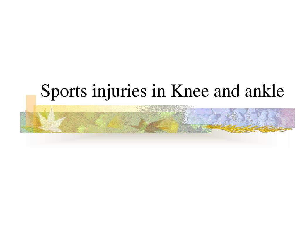 sports injuries in knee and ankle l.
