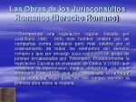 las obras de los jurisconsultos romanos derecho romano