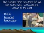 the coastal plain runs from the fall line on the west to the atlantic ocean on the east