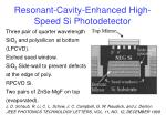 resonant cavity enhanced high speed si photodetector