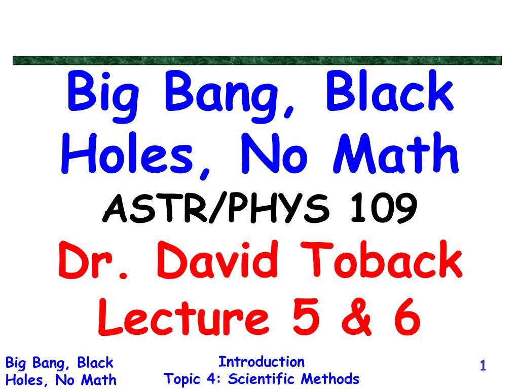 big bang black holes no math astr phys 109 dr david toback lecture 5 6 l.
