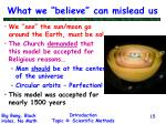 what we believe can mislead us