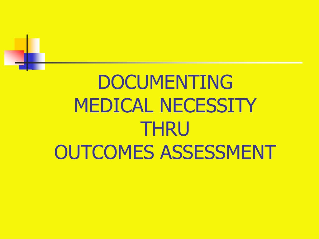 documenting medical necessity thru outcomes assessment l.