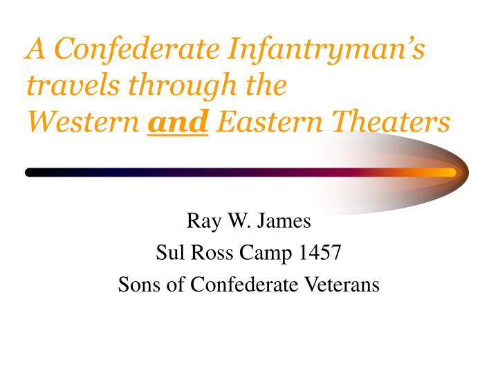a confederate infantryman s travels through the western and eastern theaters n.