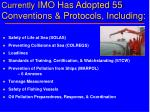 currently imo has adopted 55 conventions protocols including