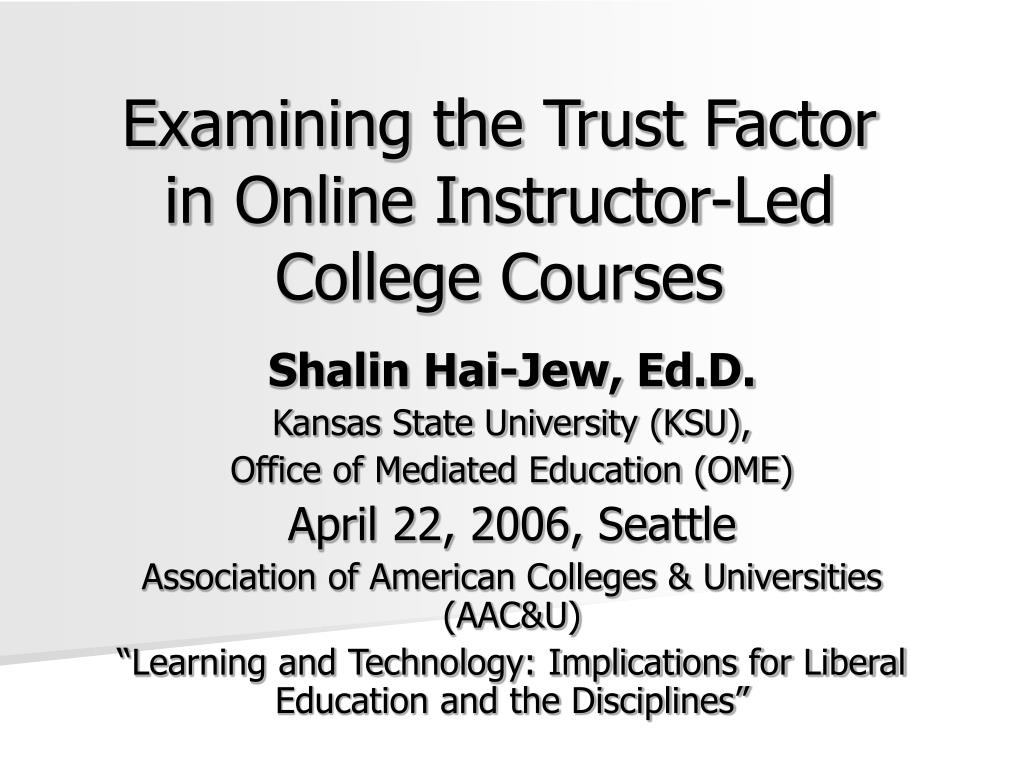 examining the trust factor in online instructor led college courses l.