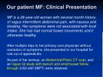our patient mf clinical presentation