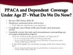 ppaca and dependent coverage under age 27 what do we do now
