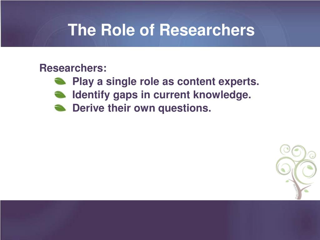 The Role of Researchers
