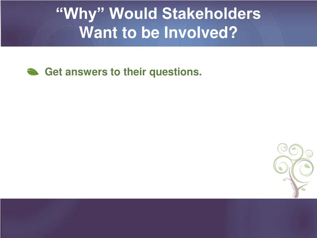 """Why"" Would Stakeholders"