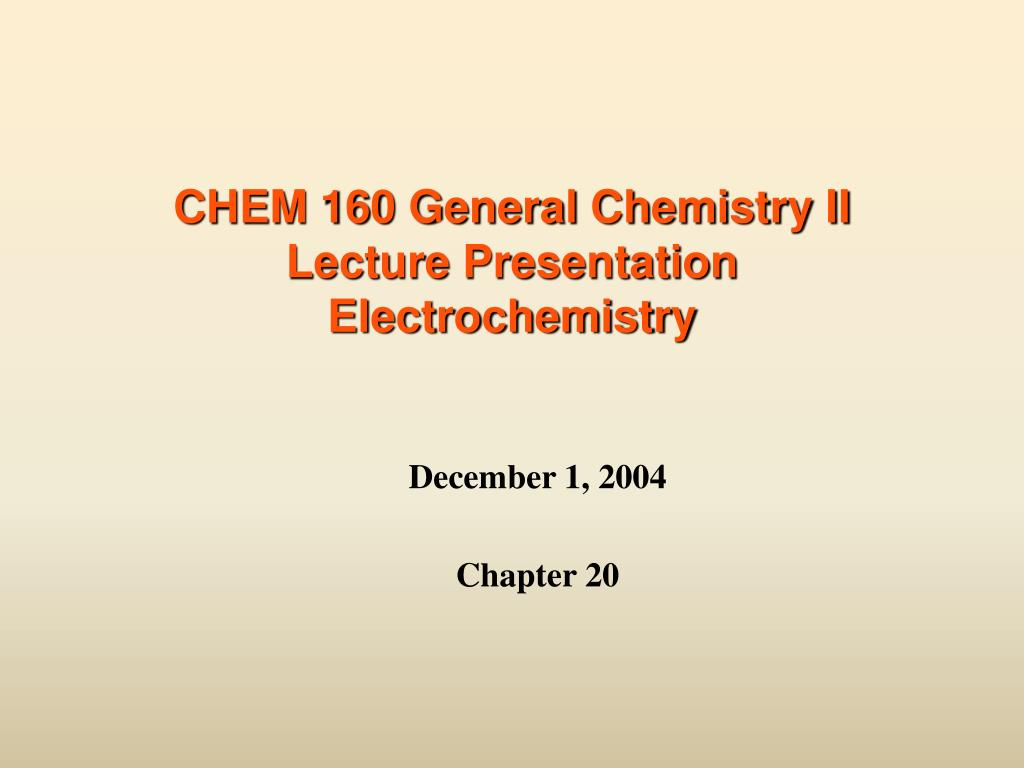 chem 160 general chemistry ii lecture presentation electrochemistry l.
