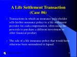 a life settlement transaction case 6