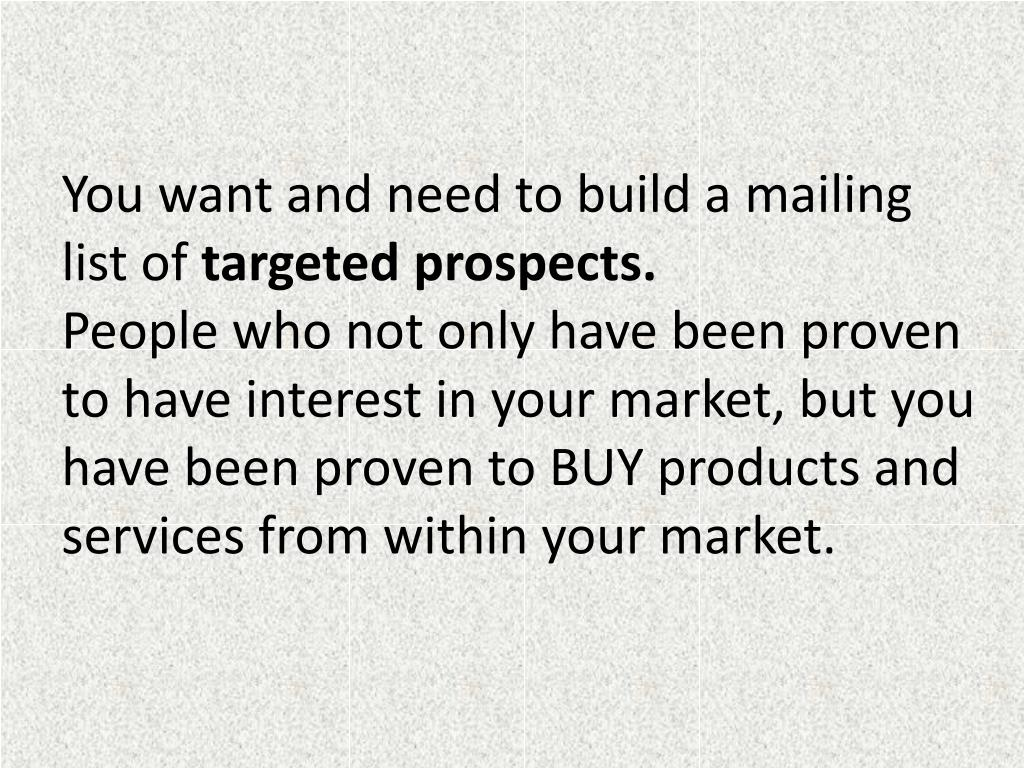 You want and need to build a mailing list of