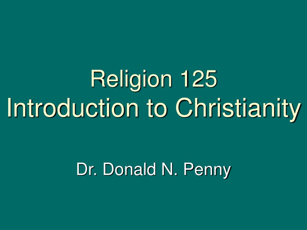 religion 125 introduction to christianity l.