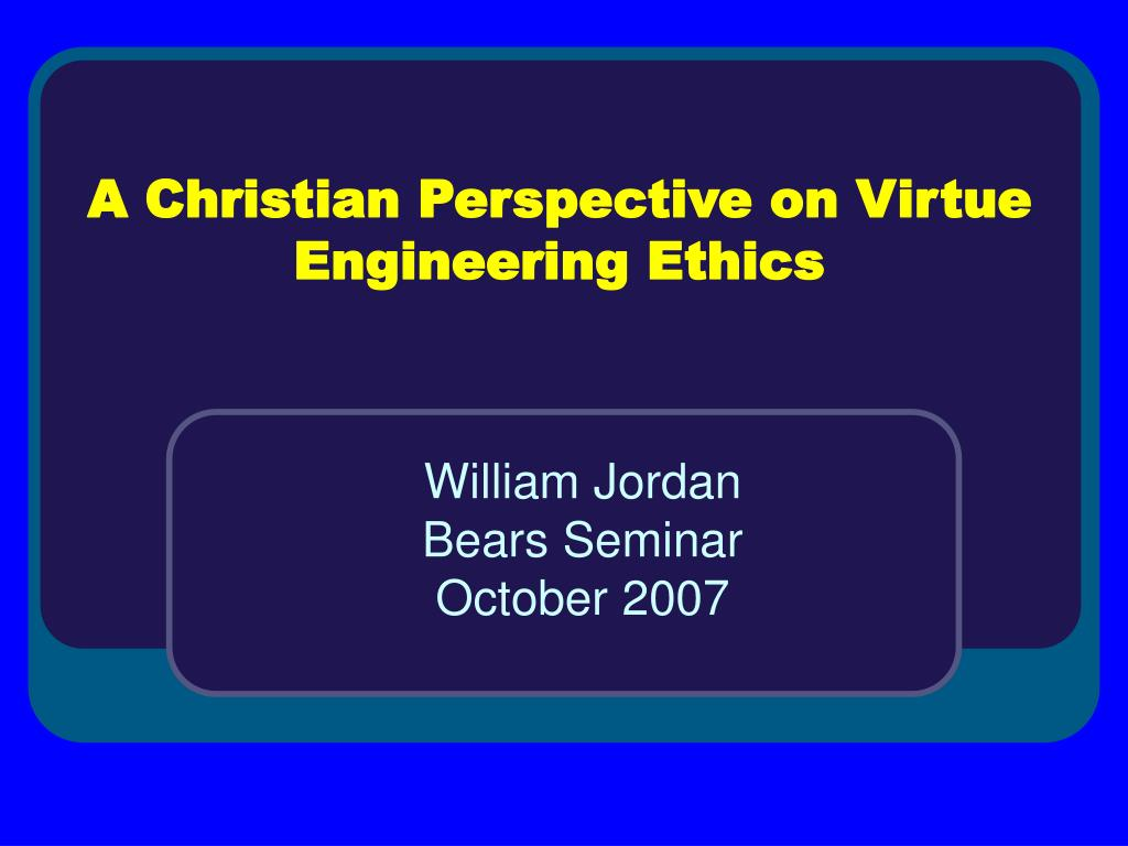 a christian perspective on virtue engineering ethics l.