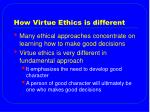 how virtue ethics is different