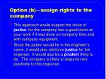 option b assign rights to the company