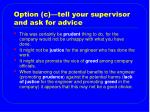 option c tell your supervisor and ask for advice