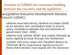creation of ledac for consensus building between the executive and the legislative