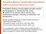 president ramos s leadership and political will to overcome the power crisis