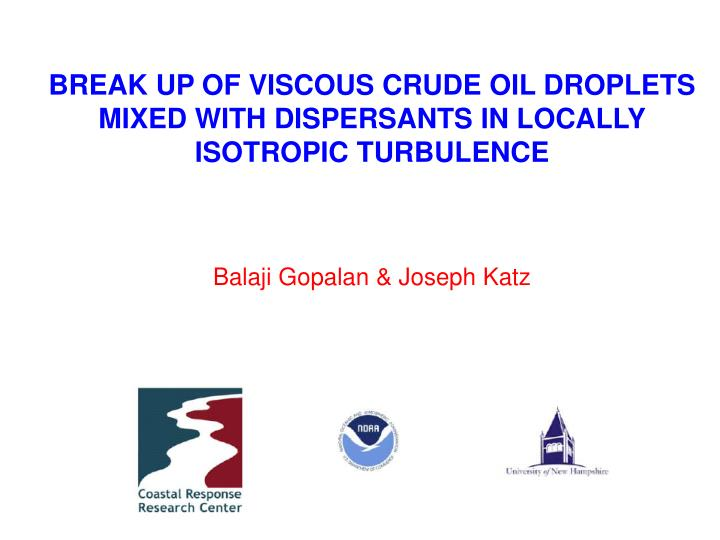 break up of viscous crude oil droplets mixed with dispersants in locally isotropic turbulence n.