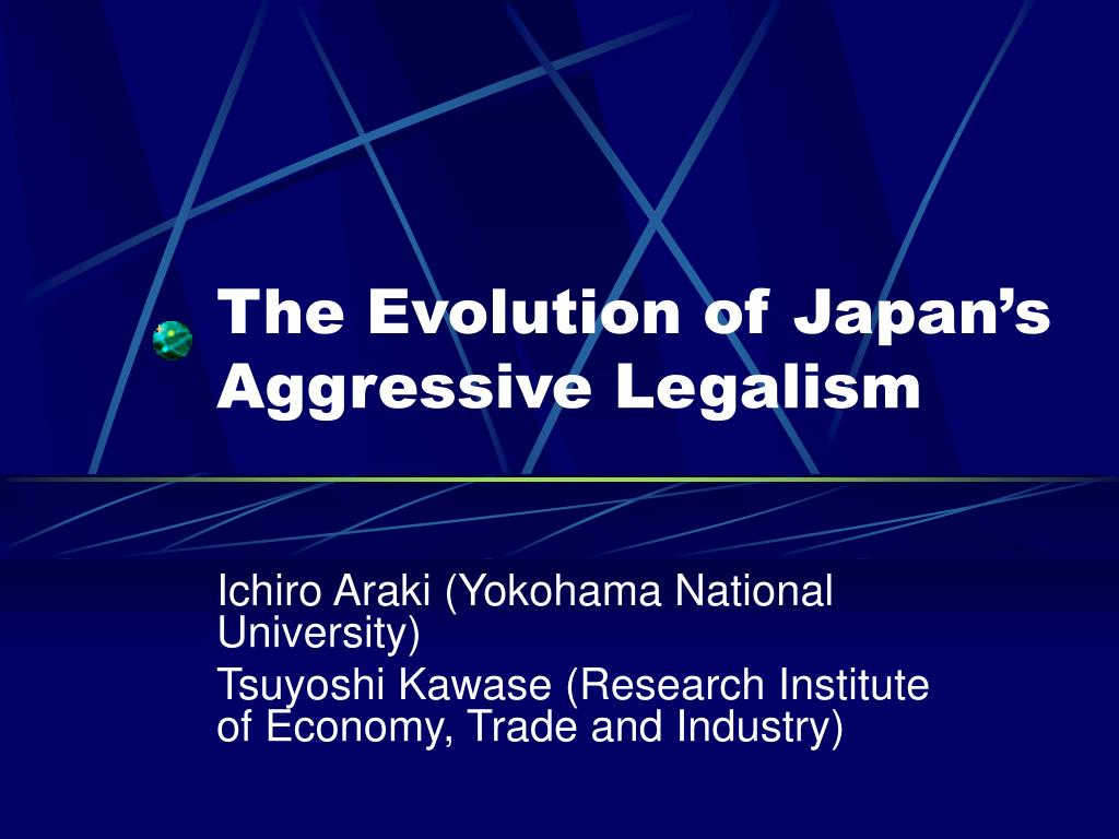the evolution of japan s aggressive legalism l.