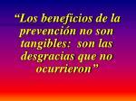 l os beneficios de la prevenci n no son tangibles son l a s des gr a cia s que no ocurrieron