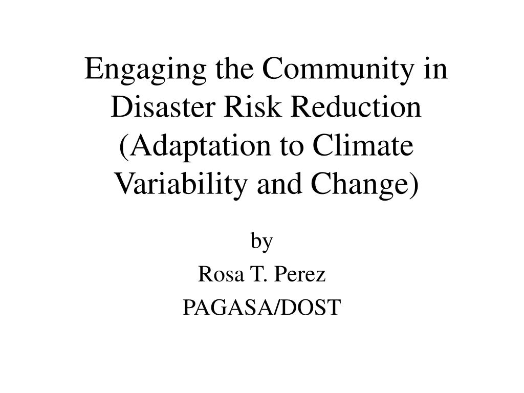 engaging the community in disaster risk reduction adaptation to climate variability and change l.
