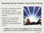 squaring with the problem community policing