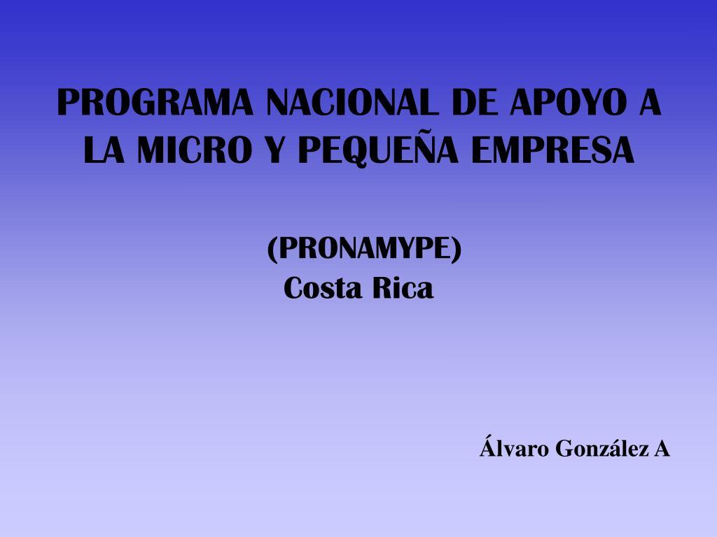 programa nacional de apoyo a la micro y peque a empresa pronamype costa rica l.