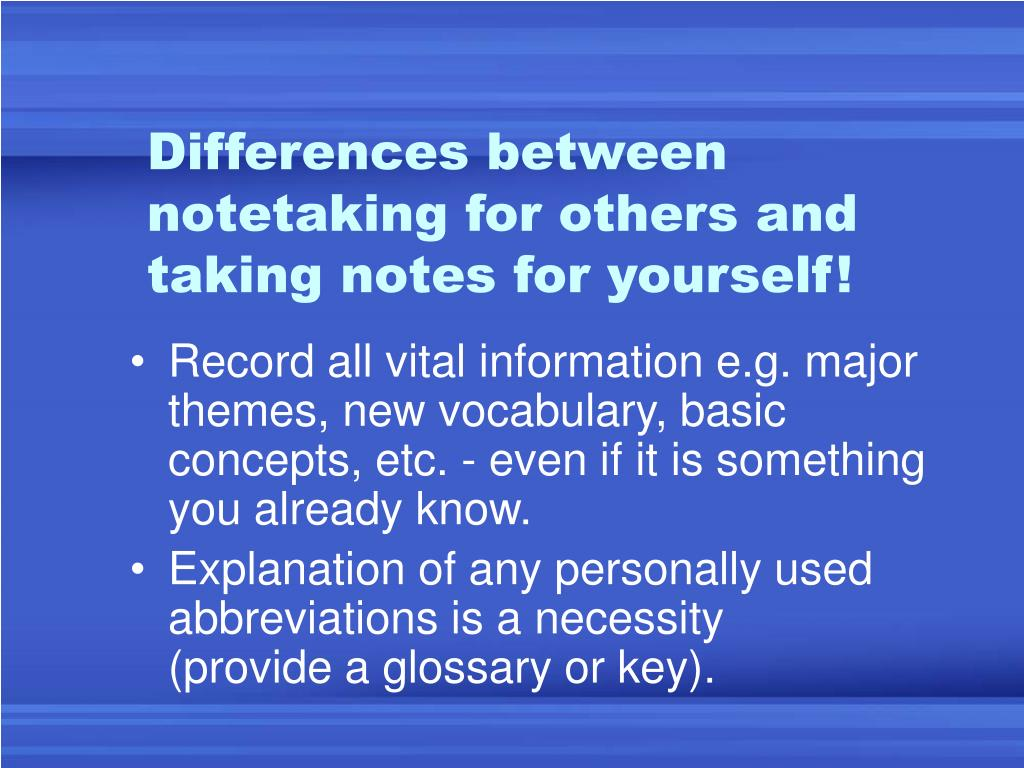 Differences between notetaking for others and taking notes for yourself!