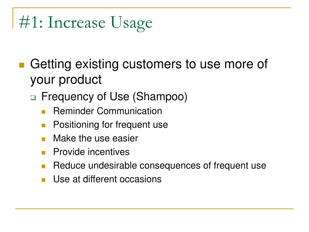 #1: Increase Usage