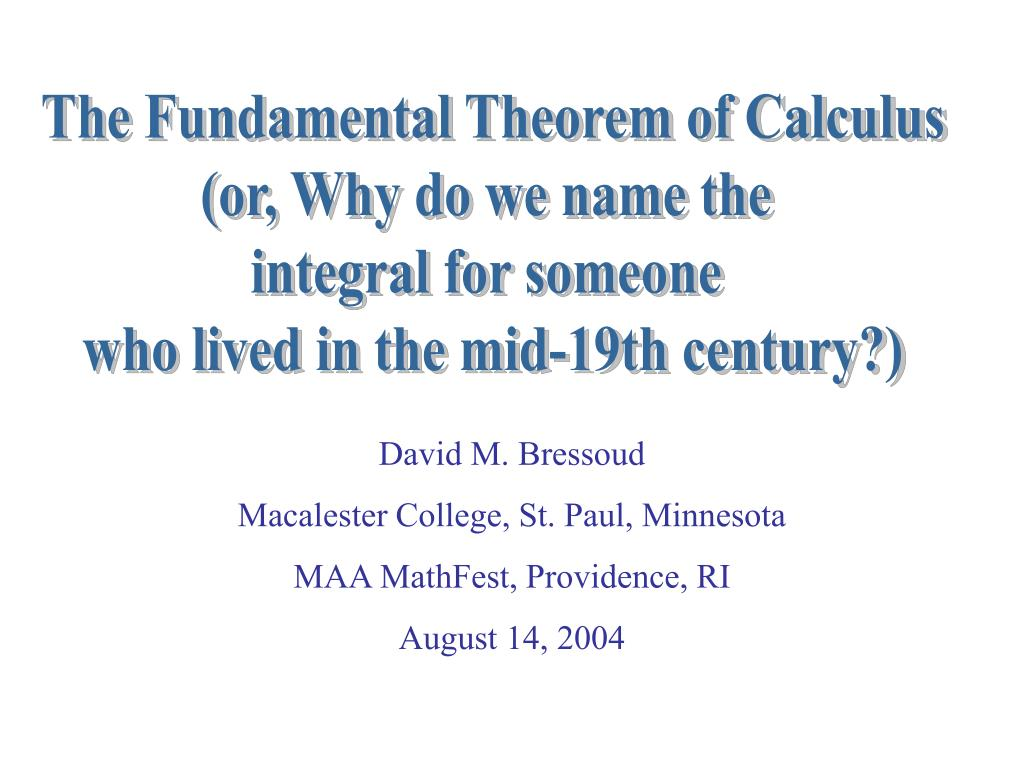 PPT - The Fundamental Theorem of Calculus (or, Why do we name the