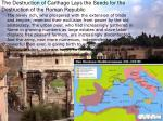 the destruction of carthage lays the seeds for the destruction of the roman republic