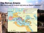the roman empire why was it able to conquer and what are rome s legacies