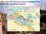 why were the romans able to conquer italy the mediterranean world