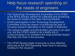 help focus research spending on the needs of engineers
