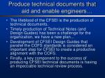 produce technical documents that aid and enable engineers