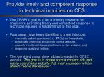 provide timely and competent response to technical inquiries on cfs