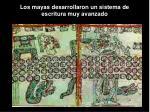 los mayas desarrollaron un sistema de escritura muy avanzado
