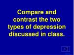 compare and contrast the two types of depression discussed in class