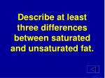describe at least three differences between saturated and unsaturated fat