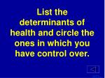 list the determinants of health and circle the ones in which you have control over