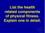 list the health related components of physical fitness explain one in detail