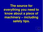 the source for everything you need to know about a piece of machinery including safety tips